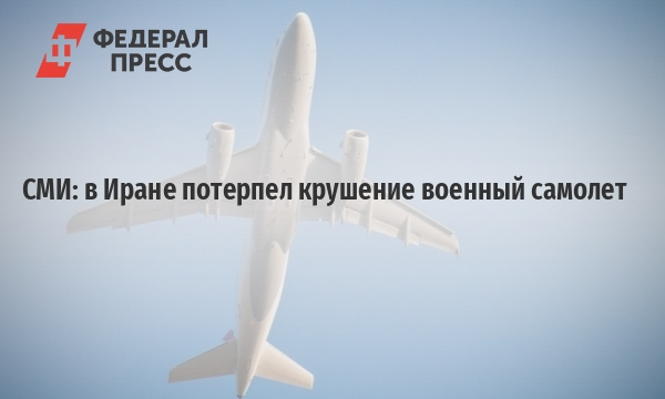 СМИ: в Иране потерпел крушение военный самолет   Азия   ФедералПресс